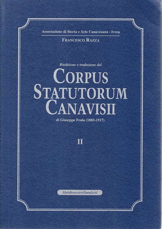 Corpus statutorum Canavisii. I e II , di Giuseppe Frola, traduzione e cura di Francesco Razza.