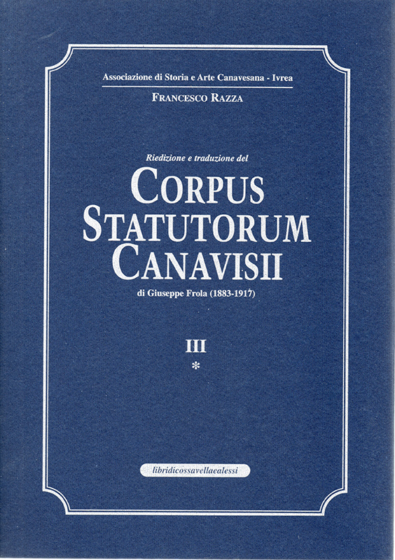Corpus Statutorun Canavisii. III*, di Giuseppe Frola, traduzione e cura di Francesco Razza.