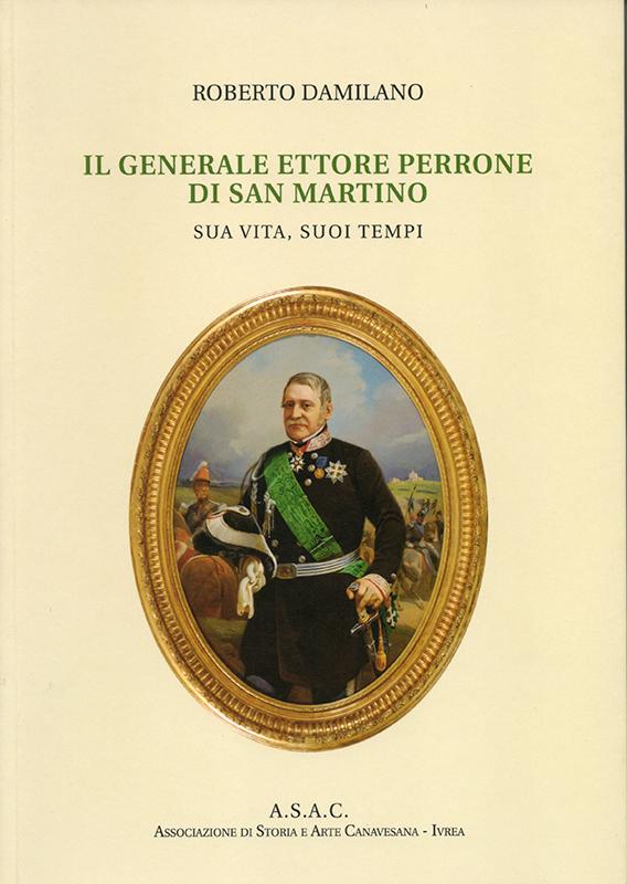 Il generale Ettore Perrone di San Martino. Sua vita, suoi tempi, di Roberto Damilano.