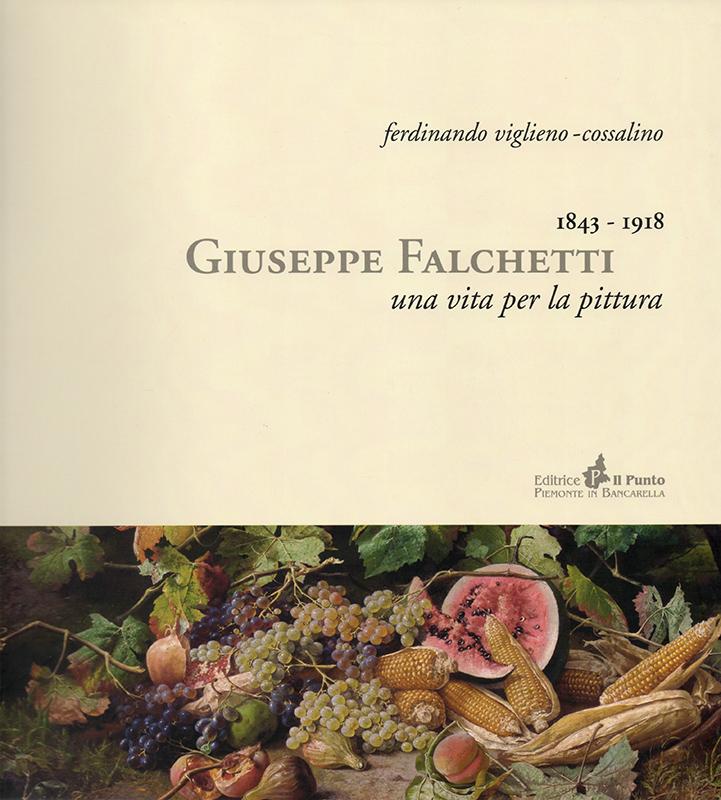 Giuseppe Falchetti. Una vita per la pittura (1843-1918), di Ferdinando Viglieno-Cossalino.