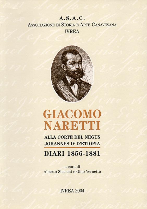 Giacomo Naretti alla corte del Negus Johannes IV d'Etiopia. Diari 1856-1881, a cura di Alberto Sbacchi e Gino Vernetto.