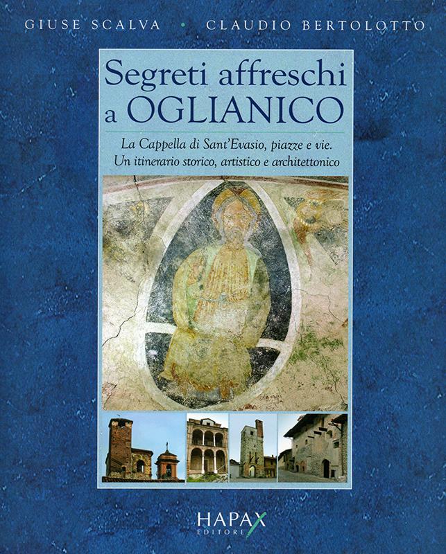 Segreti affreschi a Oglianico. La Cappella di Sant'Evasio, piazze e vie. Un itinerario storico, artistico e architettonico, di Claudio Bertolotto e Giuse Scalva.