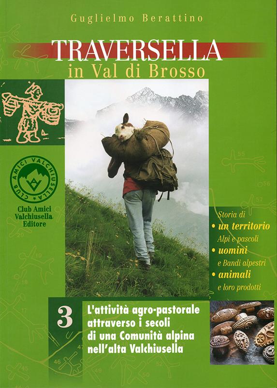 Traversella in Val di Brosso. L'attività agro-pastorale attraverso i secoli di una comunità alpina nell'alta Valchiusella, di Guglielmo Berattino.