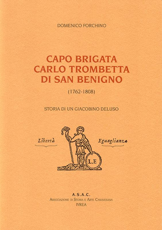 Capo Brigata Carlo Trombetta di San Benigno (1762-1808). Storia di un giacobino deluso, di Domenico Forchino.