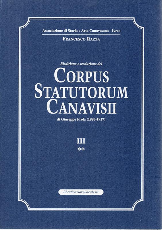 Corpus Statutorum Canavisii. III**, di Giuseppe Frola, traduzione e cura di Francesco Razza.