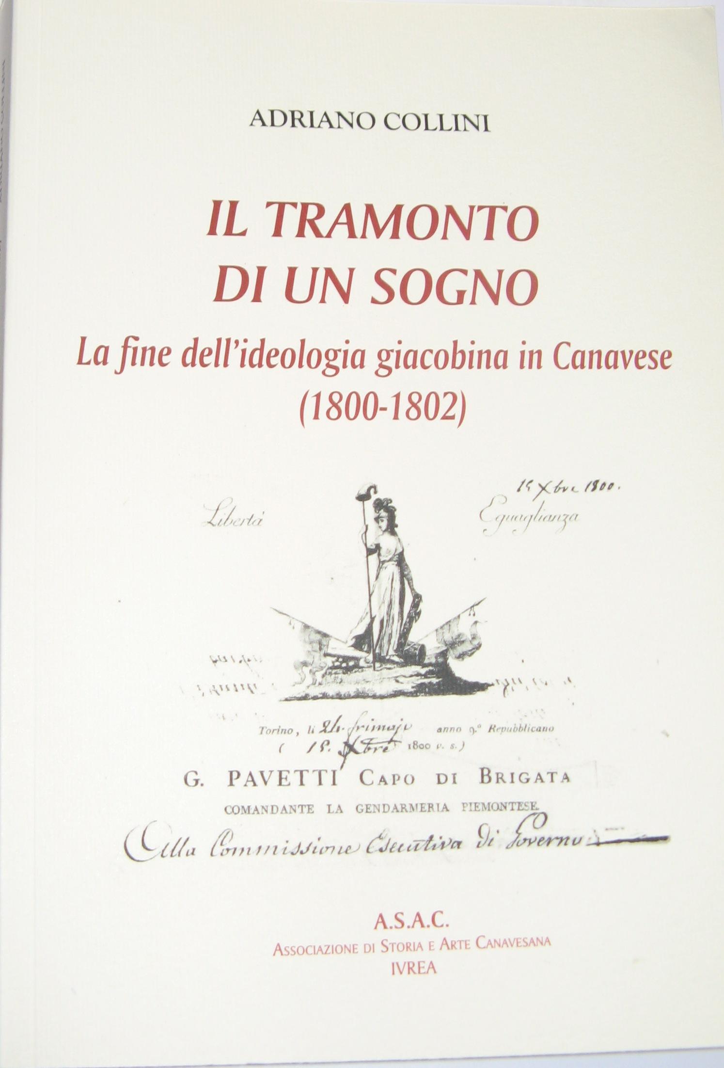 Il tramonto di un sogno. la fine dell'ideologia giacobina in Canavese (1800-1802) di Adriano Collini.