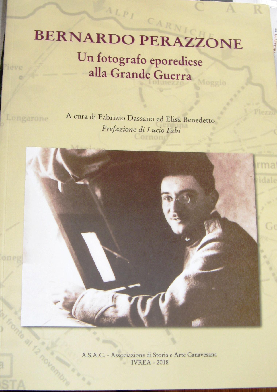 Bernardo Perazzone. Un fotografo eporediese alla Grande Guerra a cura di Fabrizio Dassano ed Elisa Benedetto. Prefazione di Lucio Fabi.