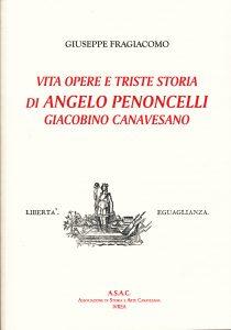 Vita Opere e Triste Storia di Angelo Penoncelli – Giacobino Canavesano di Giuseppe Fragiacomo